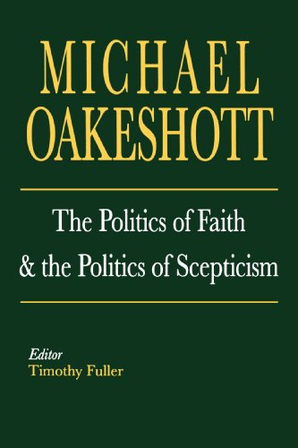 The Politics of Faith and the Politics of Scepticism (Selected Writings of Michael Oakeshott): ...