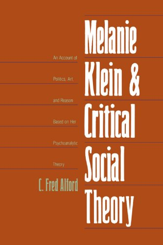 9780300105582: Melanie Klein and Critical Social Theory: An Account of Politics, Art, and Reason Based on Her Psychoanalytic Theory