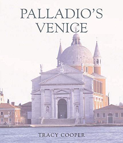 Palladio s Venice: Architecture and Society in a Renaissance Republic (Hardback): Tracy E. Cooper
