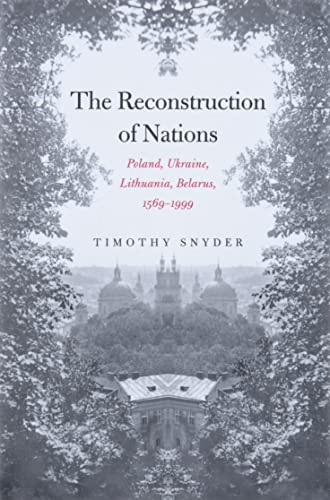 9780300105865: The Reconstruction of Nations: Poland, Ukraine, Lithuania, Belarus, 1569-1999
