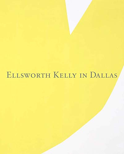 9780300106077: Ellsworth Kelly in Dallas (Dallas Museum of Art Publications)
