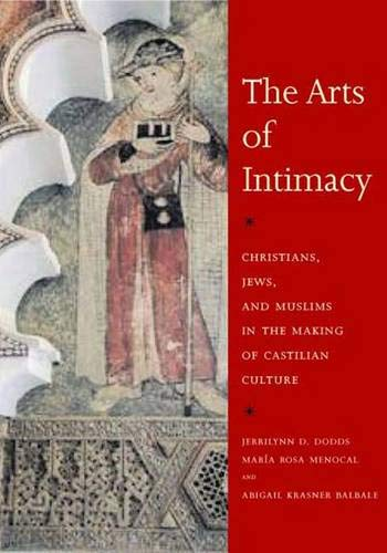 9780300106091: The Arts of Intimacy: Christians, Jews and Muslims in the Making of Castilian Culture