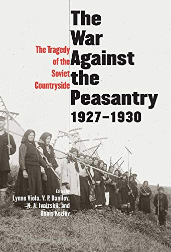 The War Against the Peasantry, 1927-1930: The: Viola, Lynne; Danilov,