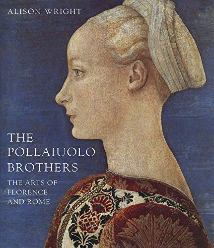9780300106251: The Pollaiuolo Brothers: The Arts of Florence and Rome