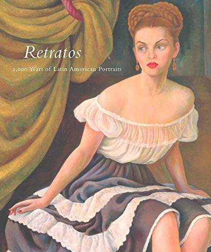 Retratos: 2,000 Years of Latin American Portraits: Marion Oettinger Jr.;