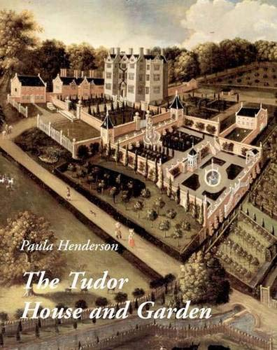 9780300106879: The Tudor House and Garden: Architecture and Landscape in the Sixteenth and Early Seventeenth Centuries (Paul Mellon Centre for Studies in British ... Mellon Centre for Studies in British Art)