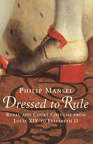 9780300106978: Dressed to Rule: Royal and Court Costume from Louis XIV to Elizabeth II