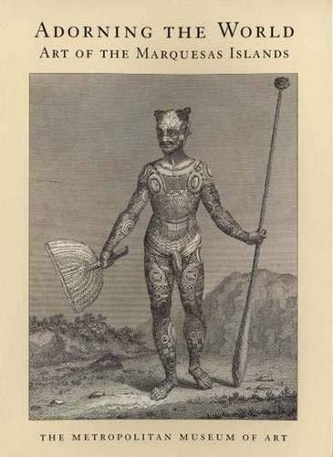 Adorning the World: Art of the Marquesas: Eric Kjellgren; Carol