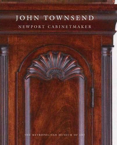 John Townsend: Newport Cabinetmaker: Heckscher, Morrison;Townsend, John;Zabar, Lori