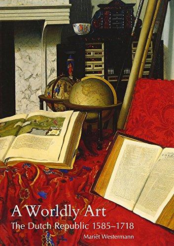 9780300107234: A Worldly Art: The Dutch Republic, 1585-1718