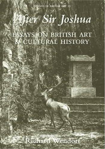 After Sir Joshua: Essays on British Art: Richard Wendorf