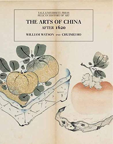9780300107357: The Arts of China After 1620 (Pelican History of Art)