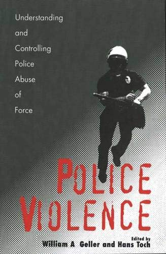 Police Violence: Understanding and Controlling Police Abuse of Force