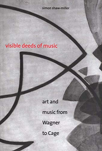 9780300107531: Visible Deeds of Music: Art and Music from Wagner to Cage