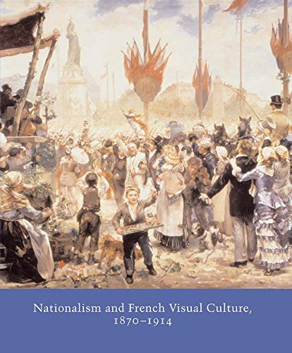 9780300107555: Nationalism and French Visual Culture, 1870-1914 (Studies in the History of Art Series)