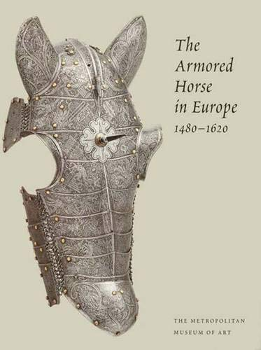 9780300107647: The Armored Horse in Europe, 1480-1620 (Metropolitan Museum of Art Series)