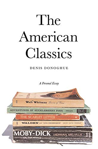 The American classics : a personal essay.: Donoghue, Denis.