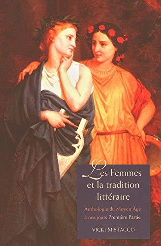 9780300108446: Les femmes et la tradition littéraire: Anthologie du Moyen Âge à nos jours Première partie: XIIe-XVIIIe siècles