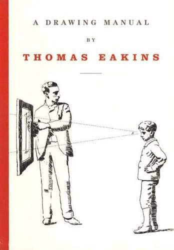 9780300108477: A Drawing Manual by Thomas Eakins (PRIMARY SOURCES IN AMERICAN)