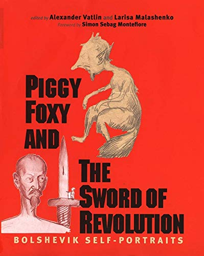 Piggy Foxy and the Sword of Revolution: Bolshevik Self-Portraits: Vatlin, Alexander, Larisa ...