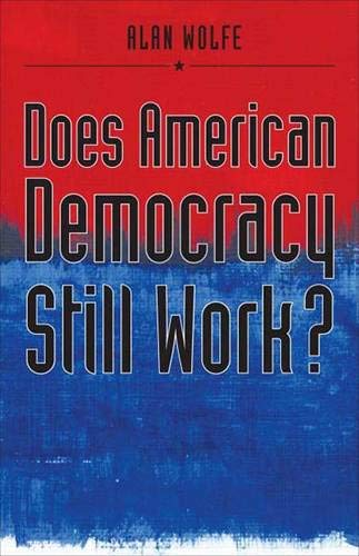 Does American Democracy Still Work? (The Future of American Democracy Series) (0300108591) by Alan Wolfe