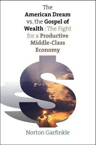 9780300108606: The American Dream vs. The Gospel of Wealth: The Fight for a Productive Middle-Class Economy (The Future of American Democracy Series)