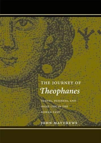 9780300108989: The Journey of Theophanes - Travel, Business and Daily Life in the Roman East