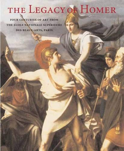 The Legacy of Homer: Four Centuries of Art from the École Nationale Supérieure des ...