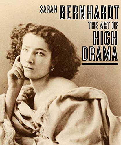 9780300109191: Sarah Bernhardt: The Art of High Drama (Published in Association with the Jewish Museum, New York)