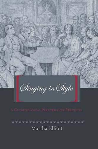 Singing in Style: A Guide to Vocal Performance Practices: Elliott, Martha