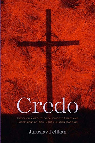 9780300109740: Credo: Historical and Theological Guide to Creeds and Confessions of Faith in the Christian Tradition