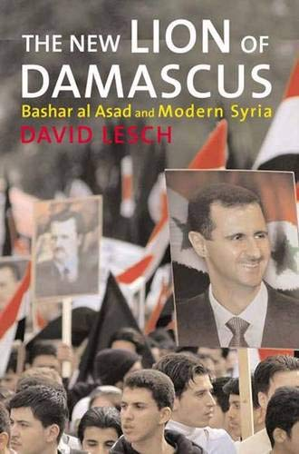 9780300109917: The New Lion of Damascus: Bashar Al-asad And Modern Syria