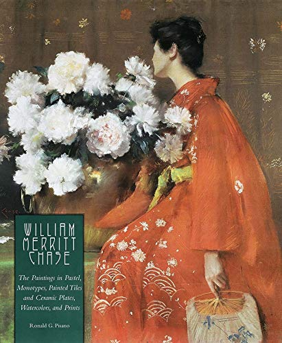 9780300109962: William Merritt Chase: The Complete Catalogue of Known and Documented Work by William Merritt Chase (1849-1916), Vol. 1: The Paintings in Pastel, ... and Ceramic Plates, Watercolors, and Prints