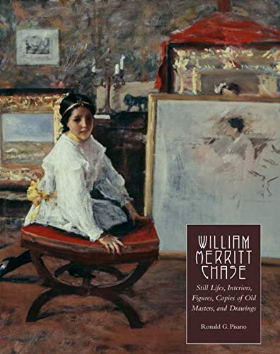 William Merritt Chase: v.4: Still Lifes, Interiors, Figures, Copies of Old Masters, and Drawings (...