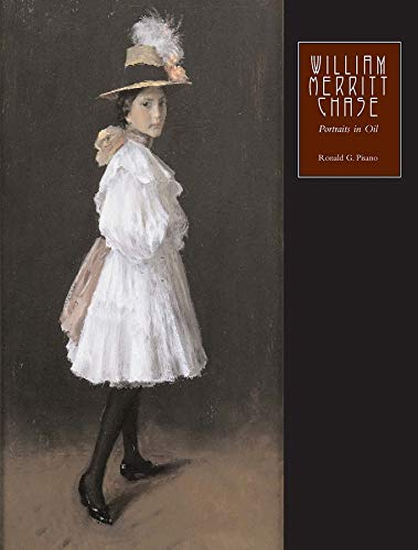 William Merritt Chase: Portraits in Oil (Hardback): Ronald G. Pisano