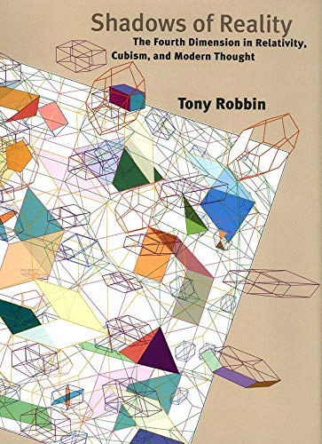 Shadows Of Reality: The Fourth Dimension In Relativity, Cubism & Modern Thought: Robbin, Tony