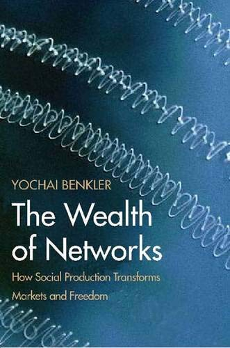 9780300110562: The Wealth of Networks: How Social Production Transforms Markets and Freedom