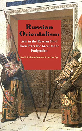 9780300110630: Russian Orientalism: Asia in the Russian Mind from Peter the Great to the Emigration