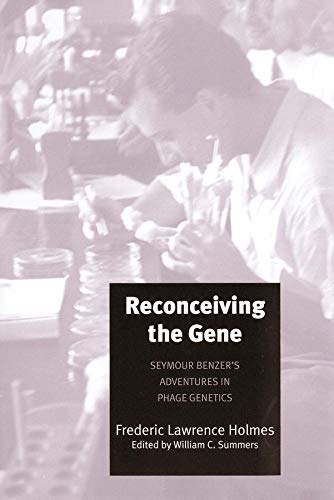 Reconceiving the Gene: Seymour Benzer's Adventures in: Frederic Lawrence Holmes