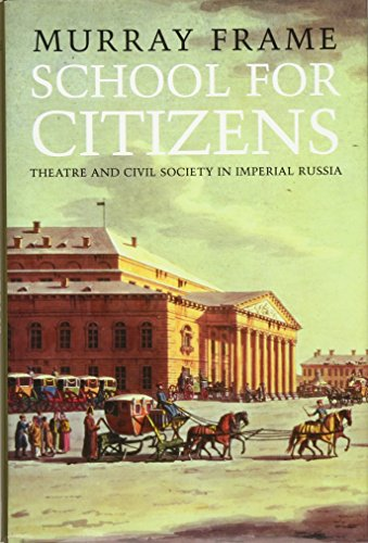 School for Citizens: Theatre and Civil Society in Imperial Russia: Frame, Murray