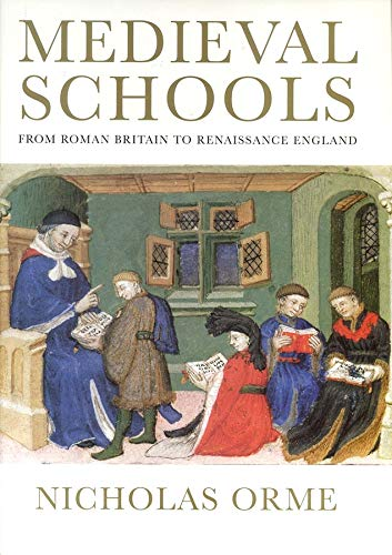MEDIEVAL SCHOOLS. FROM ROMAN BRITAIN TO RENAISSANCE ENGLAND