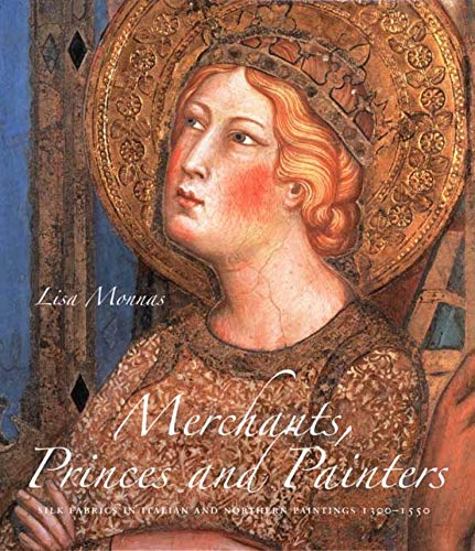 Merchants, Princes and Painters: Silk Fabrics in Italian and Northern Painting, 1300-1550 (Hardback...