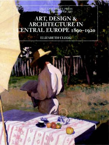 9780300111200: Art, Design, and Architecture in Central Europe 1890-1920 (The Yale University Press Pelican History of Art Series)