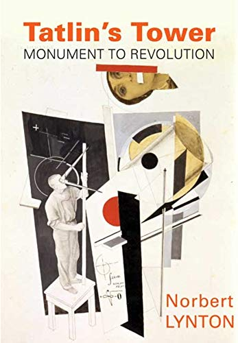 Tatlin's Tower: Monument to Revolution.: Lynton, Norbert
