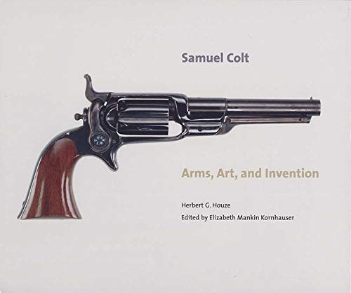 9780300111330: Samuel Colt: Arms, Art, and Invention (Wadsworth Atheneum Museum of Art)