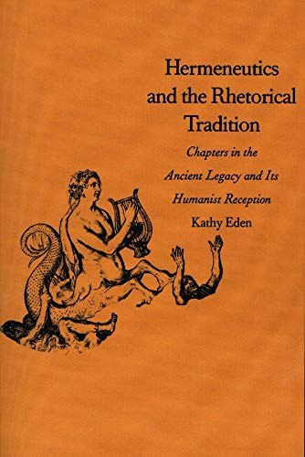 9780300111354: Hermeneutics and the Rhetorical Tradition: Chapters in the Ancient Legacy and Its Humanist Reception (Yale Studies in Hermeneutics)