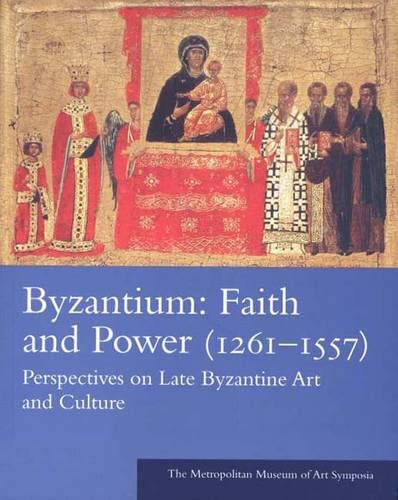 9780300111415: Byzantium, Faith And Power, 1261-1557: Perspectives on Late Byzantine Art And Culture