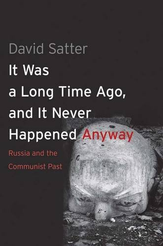 9780300111453: It Was a Long Time Ago, and It Never Happened Anyway: Russia and the Communist Past