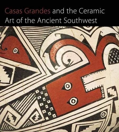 9780300111484: Casas Grandes and the Ceramic Art of the Ancient Southwest (Published in Association with The Art Institute of Chicago)