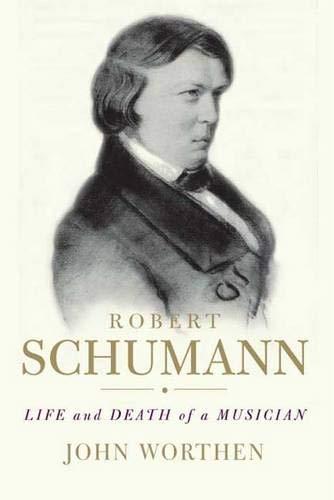 9780300111606: Robert Schumann: Life and Death of a Musician